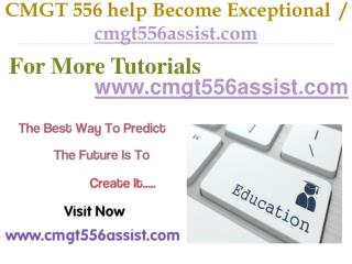 CMGT 556 help Become Exceptional  / cmgt556assist.com