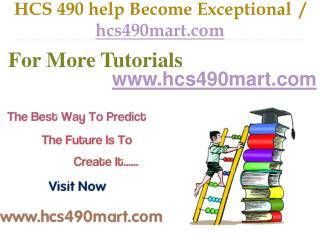 HCS 490 help Become Exceptional  / hcs490mart.com