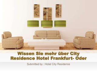 Wissen Sie mehr über City Residence Hotel Frankfurt- Oder