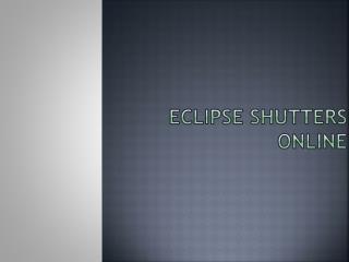 Eclipse Shutters online