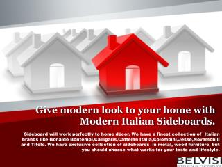 Give Modern look to your home with modern Italian sideboards.