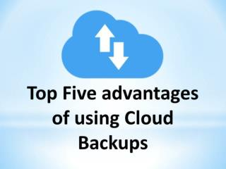 Top Five advantages of using Cloud Backups