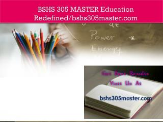 BSHS 305 MASTER Education Redefined/bshs305master.com