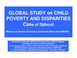 GLOBAL STUDY on CHILD POVERTY AND DISPARITIES Case of Djibouti Ministry of Women Promotion and Social Affairs and UNICEF