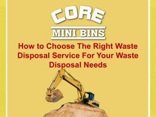 How to Choose The Right Waste Disposal Service For Your Waste Disposal Needs