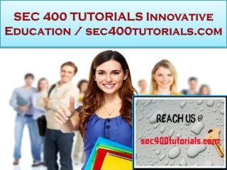 SEC 400 TUTORIALS Innovative Education / sec400tutorials.com