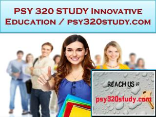 PSY 320 STUDY Innovative Education / psy320study.com