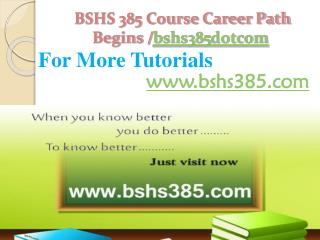 BSHS 385 Course Career Path Begins /bshs385dotcom