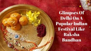 Glimpses of Delhi on a popular Indian festival like Raksha Bandhan