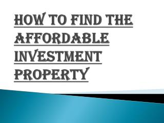 Various Techniques to Find the Affordable Investment Property