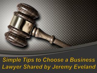 Simple Tips to Choose a Business Lawyer Shared by Jeremy Eveland