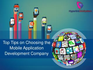 Top Tips on Choosing the Mobile Application Development Company