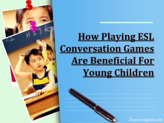 How Playing ESL Conversation Games Are Beneficial For Young Children