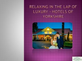 Relaxing in the Lap of Luxury - Hotels of Yorkshire