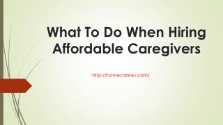What To Do When Hiring Affordable Caregivers