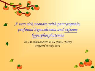 A very sick neonate with pancytopenia, profound hypocalcemia and extreme hyperphosphatemia