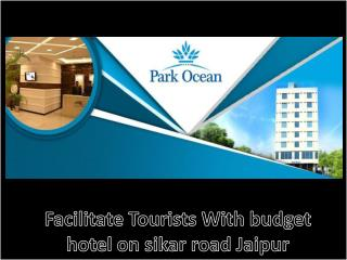 Facilitate Tourists With budget hotel on sikar road Jaipur