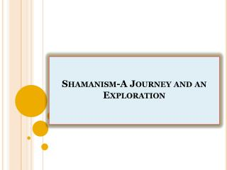 Shamanism-A Journey and an Exploration