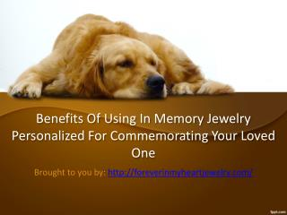 Benefits Of Using In Memory Jewelry Personalized For Commemorating Your Loved One