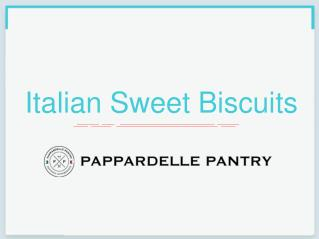 Italian Sweet Biscuits - Pappardelle Pantry