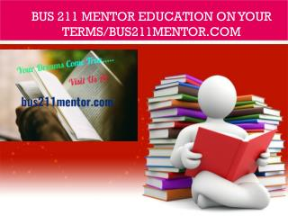 BUS 211 mentor Education on Your Terms/bus211mentor.com