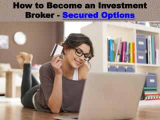 How to Become an Investment Broker - Secured Options