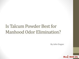 Is Talcum Powder Best for Manhood Odor Elimination?
