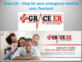 Grace ER – Stop for your emergency medical care, Pearland