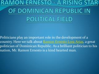 RAMON ERNESTO - A RISING STAR OF DOMINICAN REPUBLIC IN POLITICAL FIELD