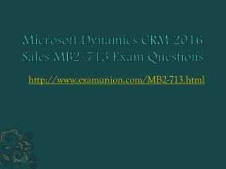 ExamUnion Microsoft Dynamics CRM 2016 Sales MB2-713 exam questions