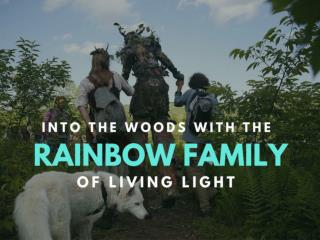 Into the woods with the Rainbow Family of Living Light