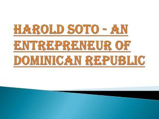 Harold Soto - An Entrepreneur of Dominican Republic