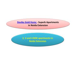 Devika Gold Homz - Superb Apartments in Noida Extension