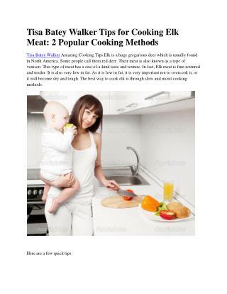Tisa Batey Walker Tips for Cooking Elk Meat: 2 Popular Cooking Methods