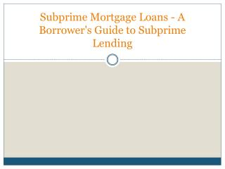 Subprime Mortgage Loans - A Borrower's Guide to Subprime Lending