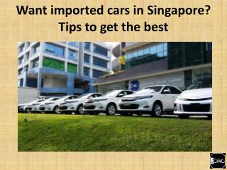 Want imported cars in Singapore? Tips to get the best