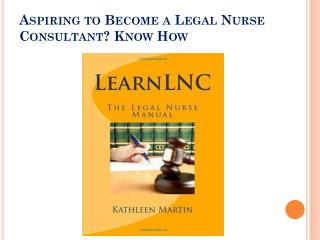 Aspiring to Become a Legal Nurse Consultant? Know How