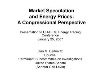 Market Speculation  and Energy Prices:   A Congressional Perspective