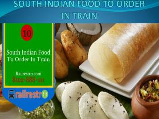 10 South Indian Dishes to Order in Train