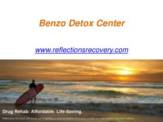 Benzo Detox Center - www.reflectionsrecovery.com