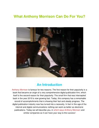 What Anthony Morrison Can Do For You?