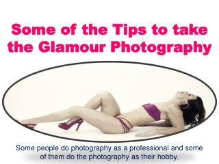 Some of the Tips to take the Glamour Photography