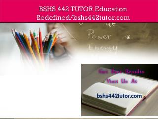 BSHS 442 TUTOR Education Redefined/bshs442tutor.com