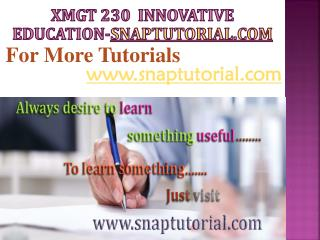 XMGT 230 Innovative Education / snaptutorial.com