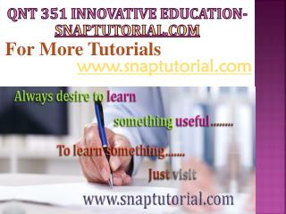 QNT 351 Innovative Education / snaptutorial.com