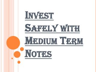 How to make Safe Investment with Medium Term Notes?