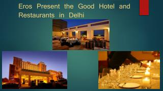 Eros Present the Good Hotel and Restaurants in Delhi