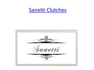 Designer handbags sanetti clutches