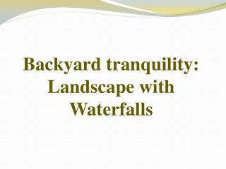Backyard tranquility: Landscape with Waterfalls