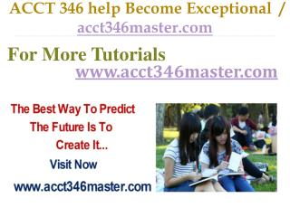 ACCT 346 help Become Exceptional  / acct346master.com
